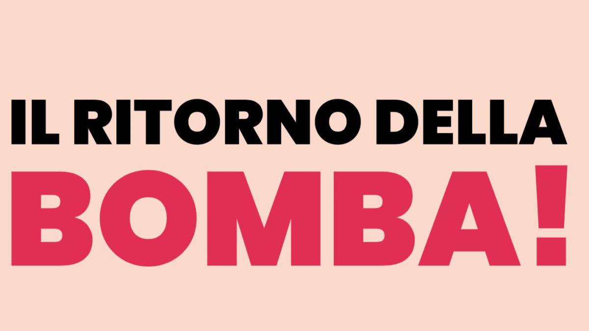 Il Ritorno della Bomba!